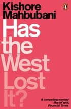 Has the West Lost It? - A Provocation ebook by Kishore Mahbubani