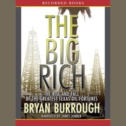 The Big Rich - The Rise and Fall of the Greatest Texas Oil Fortunes audiobook by Bryan Burrough