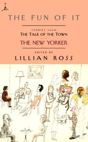The Fun of It - Stories from The Talk of the Town ebook by Lillian Ross,David Remnick