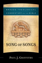 Song of Songs (Brazos Theological Commentary on the Bible) ebook by Paul J. Griffiths