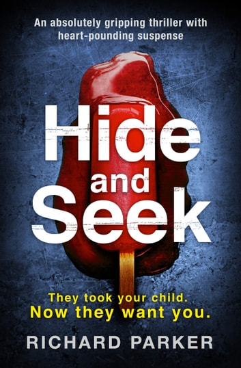 Hide and Seek - An absolutely gripping thriller with heart-pounding suspense ebook by Richard Parker