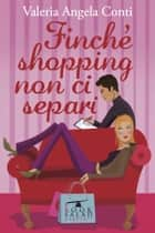 Finché shopping non ci separi ebook by VALERIA ANGELA CONTI