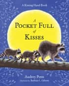 A Pocket Full of Kisses ebook by Audrey Penn, Barbara Gibson