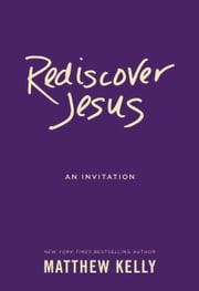 Rediscover Jesus - An Invitation ebook by Matthew Kelly