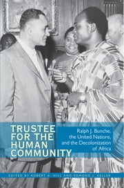 Trustee for the Human Community - Ralph J. Bunche, the United Nations, and the Decolonization of Africa ebook by Robert A. Hill,Edmond J. Keller