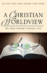A Christian Worldview ebook by Rev. Msgr. Chester P. Michael, STD