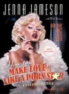 How to Make Love Like a Porn Star - A Cautionary Tale eBook by Jenna Jameson, Neil Strauss