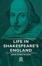 Life in Shakespeare's England ebook by John Dover Wilson