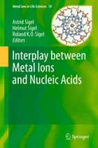 Interplay between Metal Ions and Nucleic Acids ebook by Astrid Sigel,Helmut Sigel,Roland K. O. Sigel