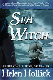 Sea Witch - Being the First Voyage of Cpt. Jesamiah Acorne & his ship, Sea Witch ebook by Helen Hollick