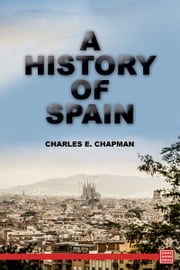 A History of Spain ebook by Charles E. Chapman