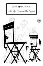A Fairly Honourable Defeat ebook by Iris Murdoch,Peter Reed