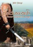 Un amour à travers le temps - Les MacKintosh, T2 ebook by Julie Dauge