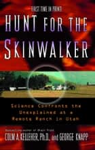 Hunt for the Skinwalker - Science Confronts the Unexplained at a Remote Ranch in Utah ebook by
