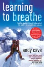 Learning To Breathe ebook by Andy Cave