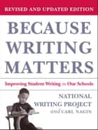 Because Writing Matters - Improving Student Writing in Our Schools eBook by National Writing Project, Carl Nagin