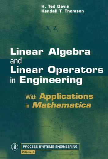 Linear Algebra and Linear Operators in Engineering - With Applications in Mathematica® ebook by H. Ted Davis,Kendall T. Thomson