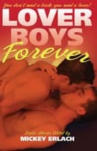 Lover Boys Forever ebook by Mickey Erlach