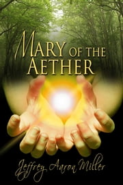 Mary Of The Aether ebook by Jeffrey Aaron Miller