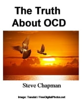 Truth About OCD ebook by Steven Chapman
