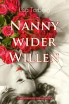 Nanny wider Willen: A Millionaire Dream Story ebook by Lisa Torberg, Lisa Torberg