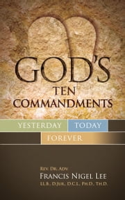 God's Ten Commandments: Yesterday Today Forever ebook by Dr. Francis Nigel Lee