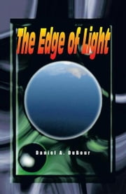 The Edge of Light ebook by Daniel A. DuBour