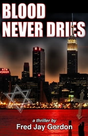 Blood Never Dries ebook by Fred Jay Gordon