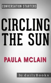 Circling the Sun: A Novel by Paula McLain | Conversation Starters ebook by dailyBooks