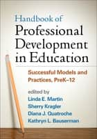 Handbook of Professional Development in Education - Successful Models and Practices, PreK-12 ebook by Linda  E. Martin, EdD, Sherry Kragler,...