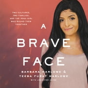 A Brave Face - Two Cultures, Two Families, and the Iraqi Girl Who Bound Them Together audiobook by Barbara Marlowe, Teeba Furat Marlowe