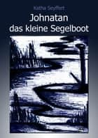 Johnatan das kleine Segelboot ebook by Katha Seyffert