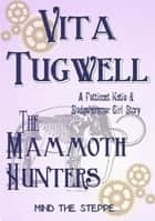 The Mammoth Hunters - A Petticoat Katie & Sledgehammer Girl Story ebook by Vita Tugwell