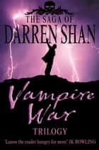 Vampire War Trilogy (The Saga of Darren Shan) ebook by Darren Shan