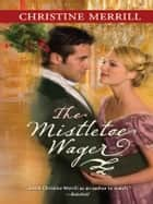 The Mistletoe Wager ebook by Christine Merrill
