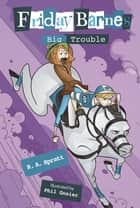 Big Trouble: A Friday Barnes Mystery ebook by R. A. Spratt, Phil Gosier