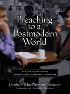 Preaching to a Postmodern World ebook by Graham M. Johnston