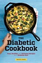 The Diabetic Cookbook: Easy, Healthy, and Delicious Recipes for a Diabetes Diet ebook by Shasta Press