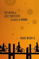 The River of Lost Footsteps - Histories of Burma ebook by Thant Myint-U