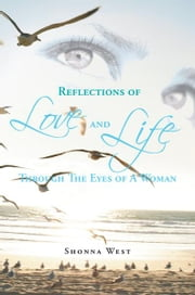 Reflections of Love and Life Through The Eyes of A Woman ebook by Shonna West