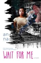 Wait for Me ebook by An Na