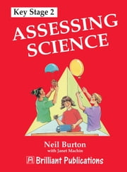 Assessing Science at KS2 ebook by Neil Burton