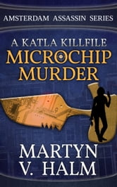 Microchip Murder - A Katla KillFile ebook by Martyn V. Halm