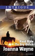 Hard Ride To Dry Gulch ebook by Joanna Wayne