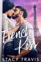 French Kiss ebook by Stacy Travis