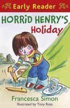 Horrid Henry's Holiday - Book 3 ebook by Francesca Simon, Tony Ross