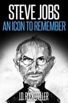 Steve Jobs: an Icon to Remember ebook by J.D. Rockefeller