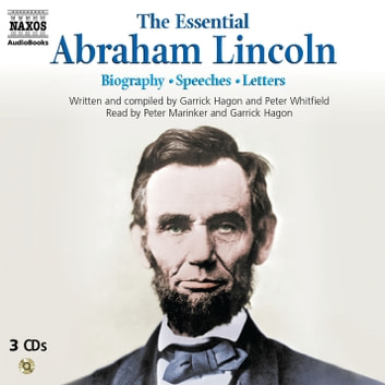The Essential Abraham Lincoln - Speeches and letters by Abraham Lincoln audiobook by Peter Whitfield,Garrick Hagon