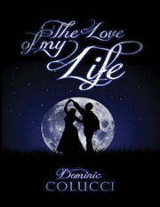 The Love of My Life ebook by Dominic Colucci