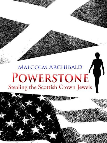 Powerstone - Stealing the Scottish Crown Jewels ebook by Malcolm Archibald